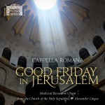 """On History and Tradition: A Review of Cappella Romana's """"Good Friday in Jerusalem"""""""