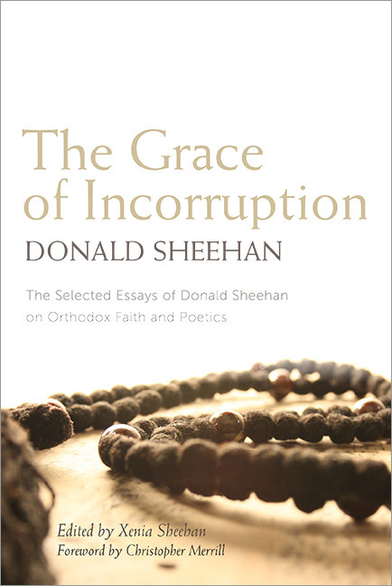 the-grace-of-incorruption-the-selected-essays-of-donald-sheehan-on-orthodox-faith-and-poetics-11