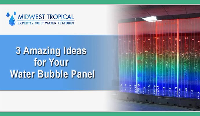 3 Amazing Ideas for your Water Bubble Panel
