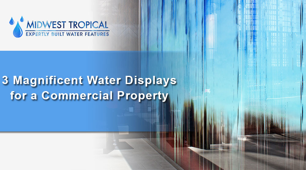 3 Magnificent Water Displays for a Commercial Property