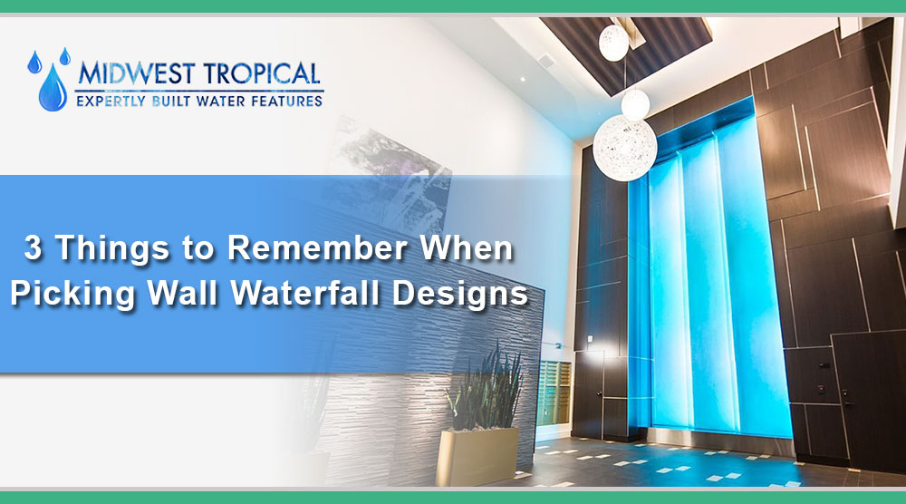 3 Things to Remember when picking Wall Waterfall designs