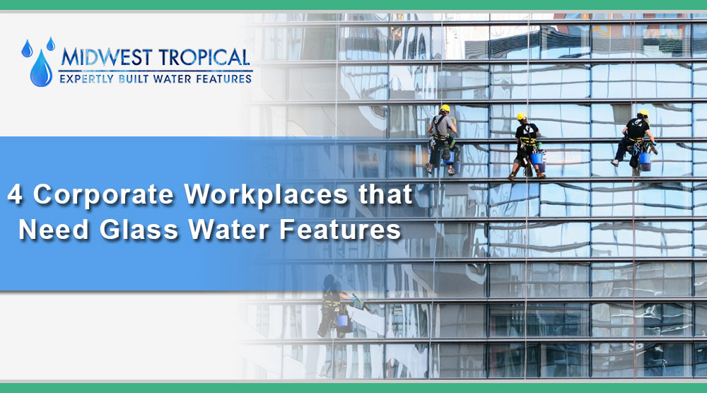 4 Corporate Workplaces that need Glass Water Features