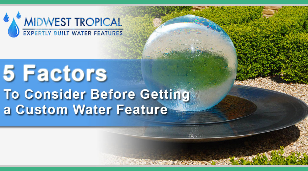 5 factors to consider before getting a custom water feature