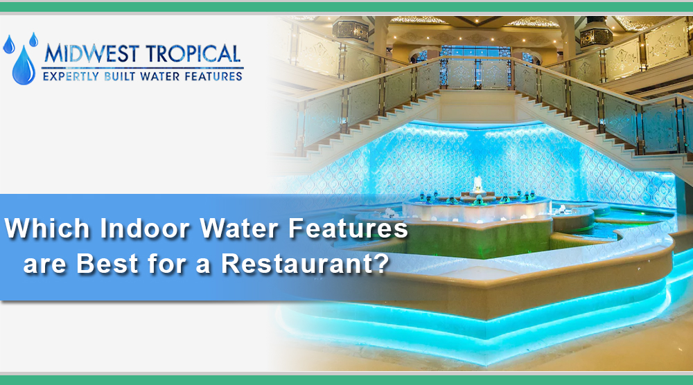Which indoor water features are best for a restaurant?