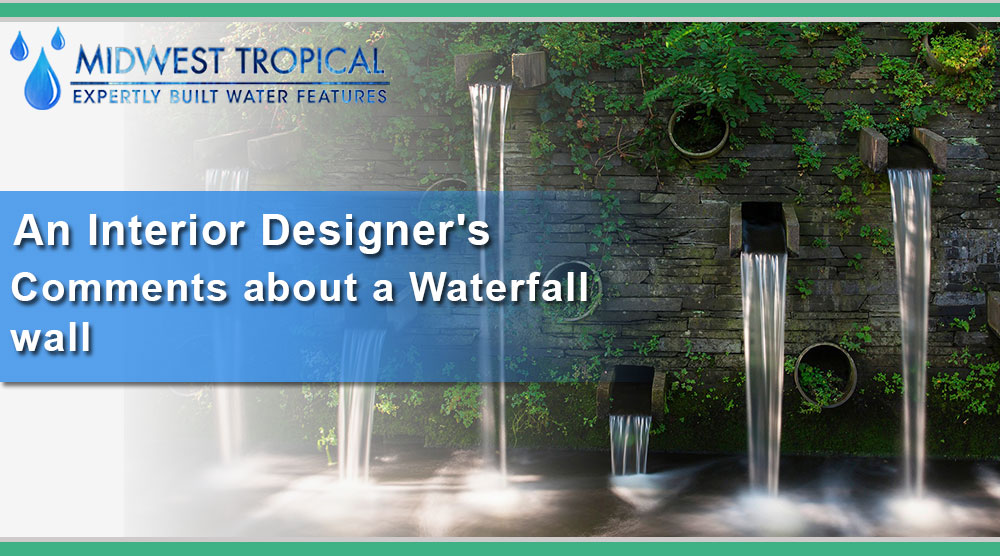 An Interior Designer's Comments about a Waterfall wall