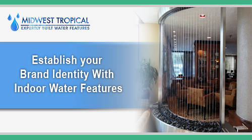 Establish your brand identity with Indoor Water Features
