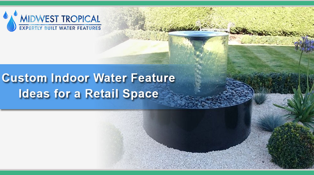 Custom Indoor Water Feature Ideas for a Retail Space