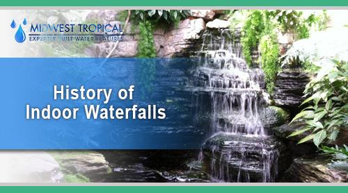 History of Indoor Waterfalls