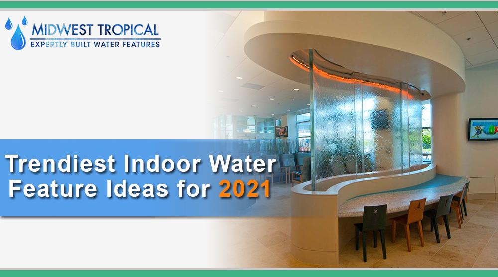 Trendiest Indoor Water Feature Ideas for 2021