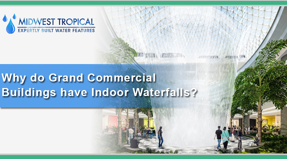 Why do Grand Commercial Buildings have Indoor Waterfalls?