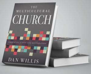 Dan Willis, Senior Pastor Of Lighthouse Church of All Nations Authors Thought-Provoking Book THE MULTICULTURAL CHURCH: Embracing Unity and Restoration