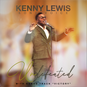 """Kenny Lewis & One Voice Continue To Deliver Ministry With New Single """"Undefeated"""" Available Digitally Today"""