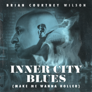 """Brian Courtney Wilson Offers Remake """"Inner City Blues"""" Available Digitally Today"""