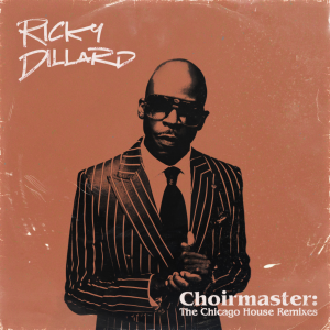 "Ricky Dillard Releases ""CHOIRMASTER: THE CHICAGO HOUSE REMIXES"" EP Today"