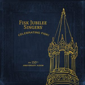 Fisk Jubilee Singers® New Album Celebrating Fisk! (The 150th Anniversary Album) Available Now