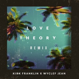 Kirk Franklin, Wyclef Jean-Love Theory Remix-out now!