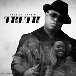"""Singer Charles Martin Returns With New Inspirational Ballad """"TRUTH"""""""