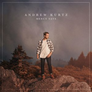 "r and Songwriter ANDREW KURTZ Releases ""MERCY SAYS"" Official Music Video"