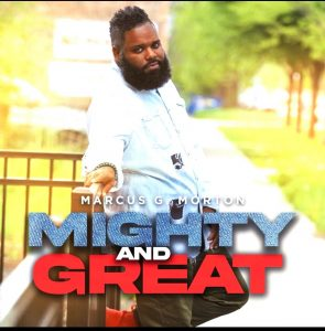 Vocalist From Jj Hairston And Youthful Praise, Marcus G. Morton Steps Out On His Own With Breakout New Single Mighty And Great And Readies Debut Project