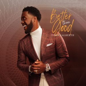 "Praise & Worship Recording Artist TODD GALBERTH Soars to No. 1 with ""Better Than Good"" Track!"