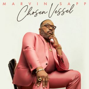 Marvin Sapp Album Chosen Vessel Available For Pre-Order This Friday