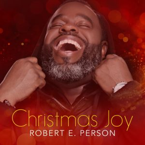 Vocalist Robert E. Person Delivers New Holiday EP CHRISTMAS JOY